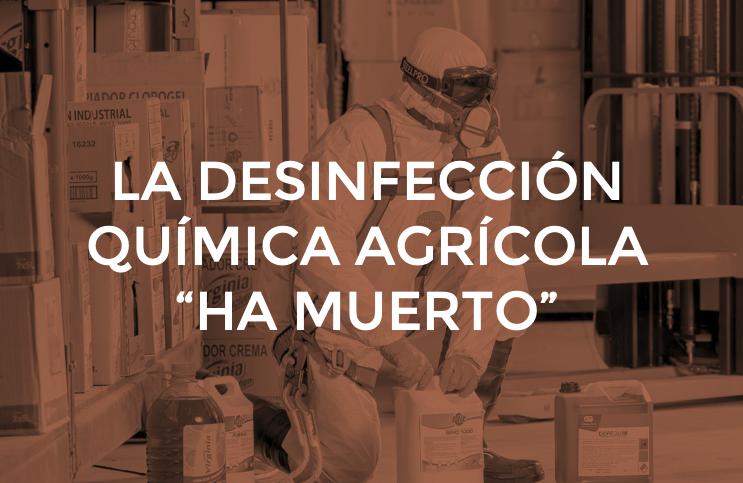 """LA DESINFECCIÓN QUÍMICA AGRÍCOLA """"HA MUERTO"""""""